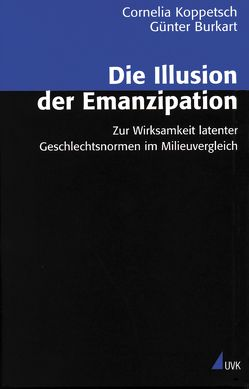 Die Illusion der Emanzipation von Burkart,  Günter, Koppetsch,  Cornelia