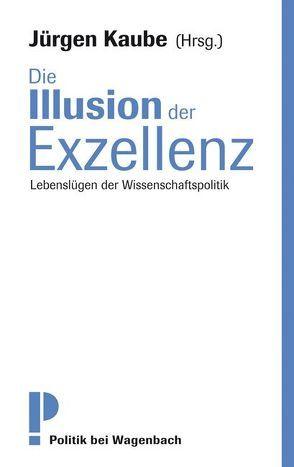 Die Illusion der Exzellenz von Kaube,  Jürgen