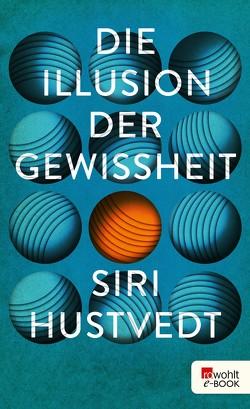 Die Illusion der Gewissheit von Hustvedt,  Siri, Seifried,  Bettina