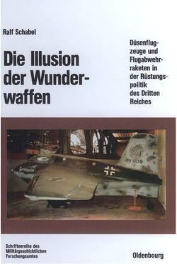 Die Illusion der Wunderwaffen von Schabel,  Ralf