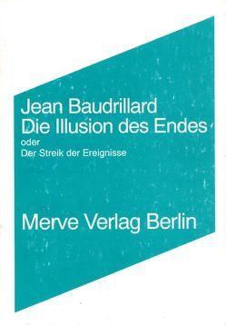Die Illusion des Endes von Baudrillard,  Jean, Voullié,  Ronald