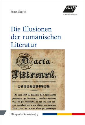 Die Illusionen der rumänischen Literatur von Große,  Gundel, Kahl,  Thede, Negrici,  Eugen, Richter,  Julia, Schippel,  Larisa