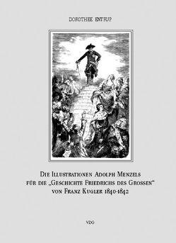 """Die Illustrationen Adolph Menzels für die """"Geschichte Friedrichs des Großen"""" von Franz Kugler, Leipzig 1840–1842 von Entrup,  Dorothee"""