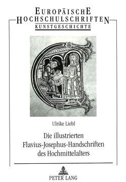 Die illustrierten Flavius-Josephus-Handschriften des Hochmittelalters von Liebl,  Ulrike