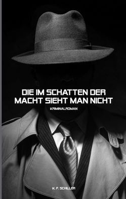 Die im Schatten der Macht sieht man nicht von Schiller,  K. F.