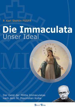 Die Immaculata – Unser Ideal von Stehlin,  Karl