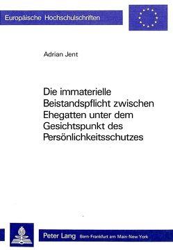 Die immaterielle Beistandspflicht zwischen Ehegatten unter dem Gesichtspunkt des Persönlichkeitsschutzes von Jent,  Adrian