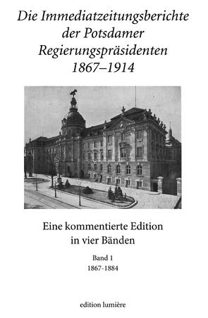 Die Immediatzeitungsberichte der Potsdamer Regierungspräsidenten 1867–1914 von Hoppe,  Albrecht, Neitmann,  Klaus, Stöber,  Rudolf