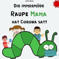 Die immermüde Raupe Mama hat Corona satt von Meier,  Steffi