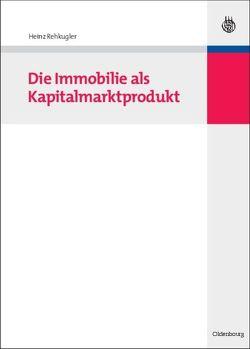 Die Immobilie als Kapitalmarktprodukt von Rehkugler,  Heinz