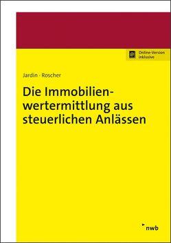 Die Immobilienwertermittlung aus steuerlichen Anlässen von Jardin,  Andreas, Roscher,  Michael
