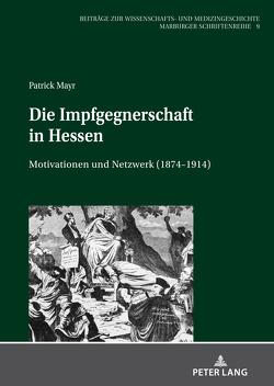 Die Impfgegnerschaft in Hessen von Mayr,  Patrick