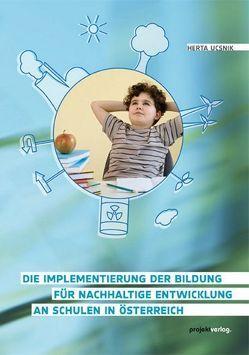 Die Implementierung der Bildung für nachhaltige Entwicklung an Schulen in Österreich von Ucsnik,  Herta