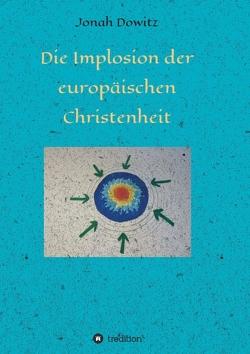 Die Implosion der europäischen Christenheit von Dowitz,  Jonah