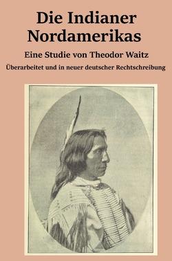 Die Indianer Nordamerikas von Waitz,  Theodor