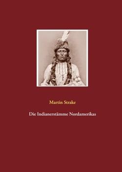 Die Indianerstämme Nordamerikas von Strake,  Martin