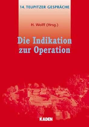 Die Indikation zur Operation von Wolff,  Helmut