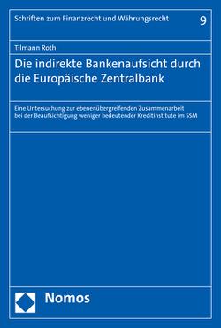 Die indirekte Bankenaufsicht durch die Europäische Zentralbank von Roth,  Tilmann