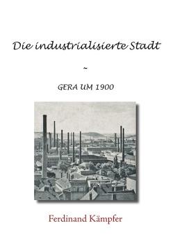 Die industrialisierte Stadt von Kämpfer,  Ferdinand