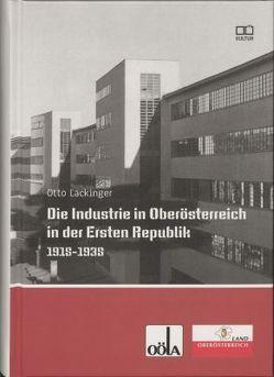 Die Industrie in Oberösterreich in der Ersten Republik 1918-1938 von Lackinger,  Otto, Oö. Landesarchiv