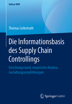 Die Informationsbasis des Supply Chain Controllings von Liebetruth,  Thomas