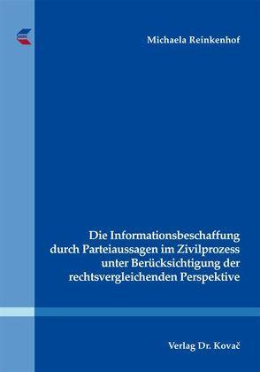 Die Informationsbeschaffung durch Parteiaussagen im Zivilprozess unter Berücksichtigung der rechtsvergleichenden Perspektive von Reinkenhof,  Michaela