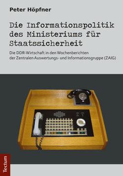 Die Informationspolitik des Ministeriums für Staatssicherheit von Höpfner,  Peter