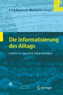Die Informatisierung des Alltags von Mattern,  Friedemann