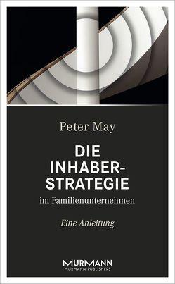 Die Inhaberstrategie im Familienunternehmen von May,  Peter