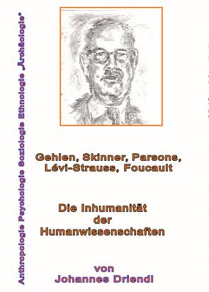 Die Inhumanität der Humanwissenschaften von Driendl,  Johannes