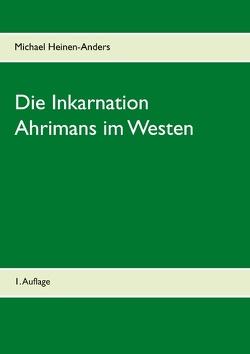 Die Inkarnation Ahrimans im Westen von Heinen-Anders,  Michael