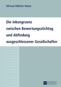 Die Inkongruenz zwischen Bewertungsstichtag und Abfindung ausgeschlossener Gesellschafter von Weber,  Michael