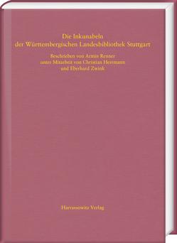 Die Inkunabeln der Württembergischen Landesbibliothek Stuttgart von Herrmann,  Christian, Renner,  Armin, Zwink,  Eberhard
