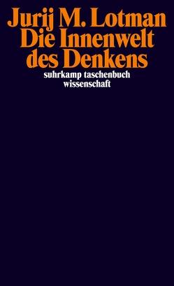 Die Innenwelt des Denkens von Frank,  Susanne, Leupold,  Gabriele, Lotman,  Jurij M., Radetzkaja,  Olga, Ruhe,  Cornelia, Schmitz,  Alexander