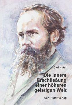 Die innere Erschließung einer höheren, geistigen Welt von Aerni,  Fritz, Huter,  Carl