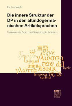 Die innere Struktur der DP in den altindogermanischen Artikelsprachen von Weiß,  Pauline
