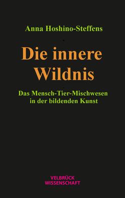 Die innere Wildnis von Hoshino-Steffens,  Anna