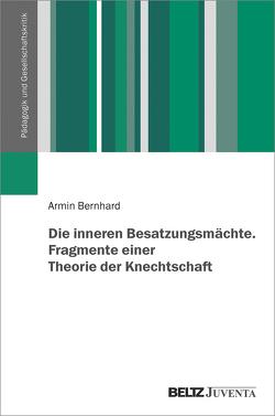 Die inneren Besatzungsmächte. Fragmente einer Theorie der Knechtschaft von Bernhard,  Armin