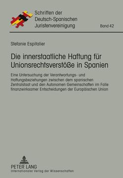 Die innerstaatliche Haftung für Unionsrechtsverstöße in Spanien von Espitalier,  Stefanie