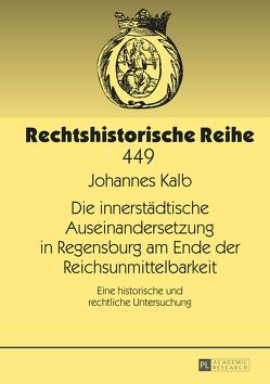 Die innerstädtische Auseinandersetzung in Regensburg am Ende der Reichsunmittelbarkeit von Kalb,  Johannes