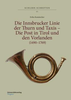 Die Innsbrucker Linie der Thurn und Taxis – Die Post in Tirol und den Vorlanden (1490–1769) von Kustatscher,  Erika