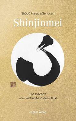 Shinjinmei/Xinxinming von Harada,  Shodo, Huskam,  Sabine ShoE, Keller,  Guido, Seng-ts'an,  Sengcan, Sosan,  Meister