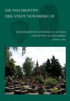 Die Inschriften der Friedhöfe St. Johannis, St. Rochus und Wöhrd zu Nürnberg (1609-1650) von Zahn,  Peter