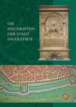 Die Inschriften der Stadt Ingolstadt von Steininger,  Christine