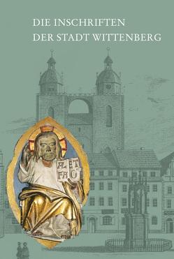 Die Inschriften der Stadt Wittenberg von Jaeger,  Franz, Neustadt,  Cornelia, Pickenhan,  Jens, Pürschel,  Katja