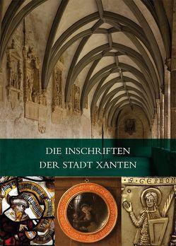 Die Inschriften der Stadt Xanten von Giersiepen,  Helga, Ley,  Paul