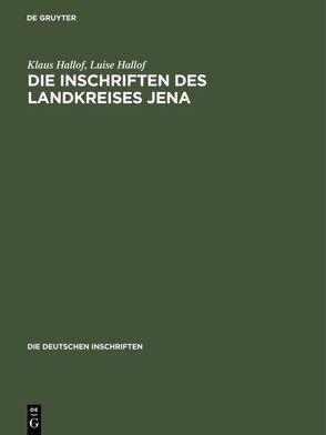 Die Inschriften des Landkreises Jena von Hallof,  Klaus, Hallof,  Luise