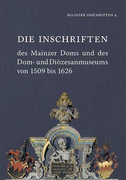 Die Inschriften des Mainzer Doms und des Dom- und Diözesanmuseums von 1509 bis 1626 von Kern,  Susanne, Nikitsch,  Eberhard J., Oberweis,  Michael