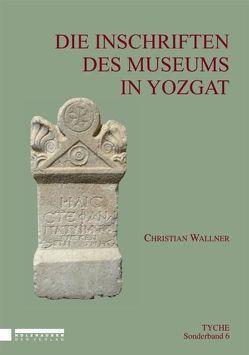Die Inschriften des Museums in Yozgat von Corsten,  Thomas, Mitthof,  Fritz, Palme,  Bernhard, Taeuber,  Hans, Wallner,  Christian