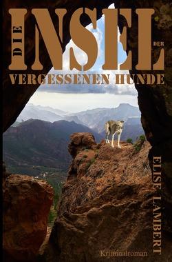 Die Insel der vergessenen Hunde von Lambert,  Elise
